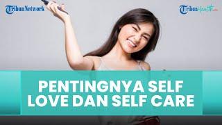 Membangun Kesehatan Mental dari Self Care dan Self Love