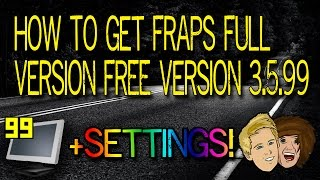 How To Get Fraps Full Version FREE - Version 3.5.99 +Settings!