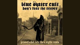 Blue Oyster Cult - (Don't Fear) the Reaper (Groovefunkel Cuts Like a Scythe Remix)