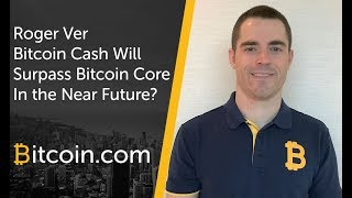 Roger Ver discusses why Bitcoin Cash will surpass Bitcoin Core on Wall Street for Main Street