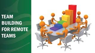 Team Building For Remote Teams - Remote Leadership Institute