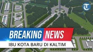BREAKING NEWS: Ibu Kota Indonesia Akan Pindah ke Kalimantan Timur, Begini Penjelasan Menteri ATR