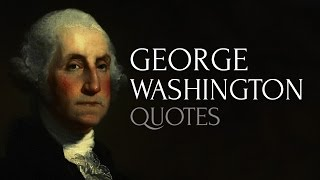🔴 George Washington Quotes - Top Quotes from George Washington (HD High Quality)