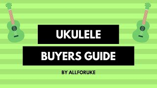 How To Choose Your Ukulele  - Tips & Comparisons