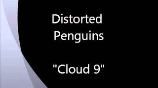 Distorted Penguins - Cloud Nine