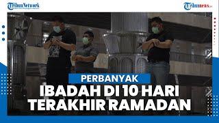 Perbanyak Ibadah Di 10 Hari Terakhir Ramadan