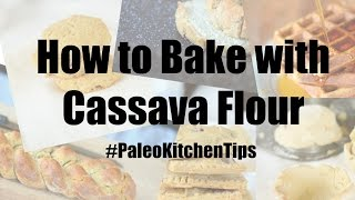 How to Bake with Cassava Flour (Paleo Kitchen Tips #1)