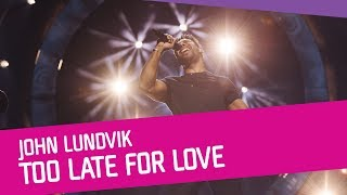 John Lundvik - Too Late For Love (Live)