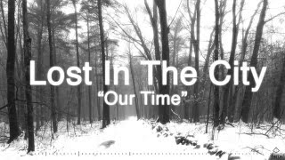 """Lost In The City-""""Our Time"""" (Lyric Video)"""