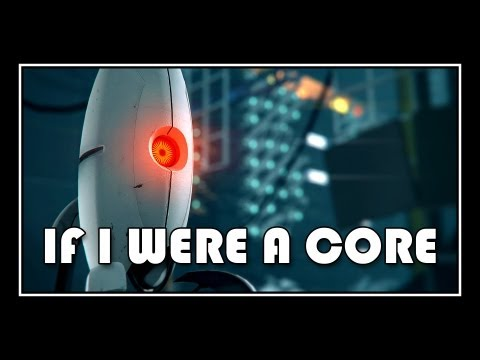 Portal - If I Were A Core