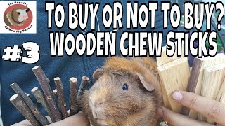 # 3 Wooden Chew Sticks. To Buy Or Not To Buy?