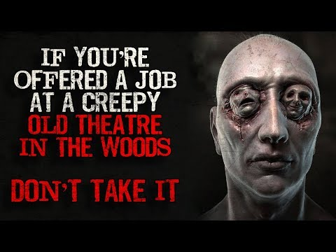 """""""If you're offered a job at a creepy old theatre in the woods. DON'T TAKE IT"""" Creepypasta"""