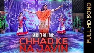 Chhad Ke Na Javin  Gurlez Akhtar