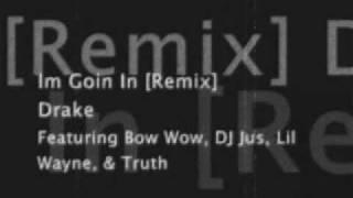 Drake - Im Goin In [Remix] Ft. Bow Wow, DJ Jus, Lil Wayne & Truth