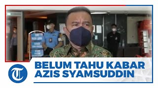 Pimpinan DPR Belum Tahu Kabar Azis Syamsuddin sedang Isolasi Mandiri