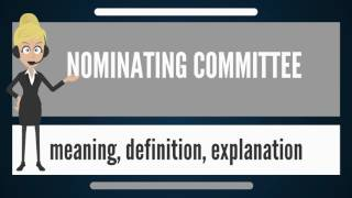 What is NOMINATING COMMITTEE? What does NOMINATING COMMITTEE mean? NOMINATING COMMITTEE meaning