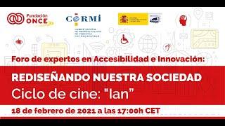 Foro de Expertos en Accesibilidad e Innovación. Ciclo de Cine : 'Ian'