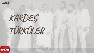 Kardeş Türküler - Gulê [ Yol © 2017 Kalan Müzik ]