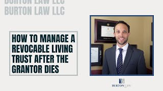 How to Manage a Revocable Living Trust After the Grantor Dies