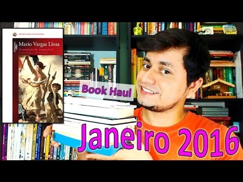 Book Haul e Leituras de Janeiro 2016 + A Tentação do Impossível (Mario Vargas Llosa)