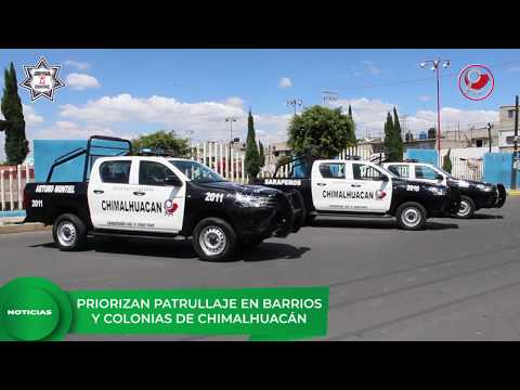 PRIORIZAN PATRULLAJE EN BARRIOS Y COLONIAS DE CHIMALHUACÁN