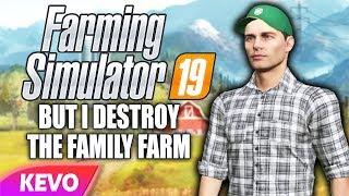 Farming Simulator 19 but I destroy the family farm
