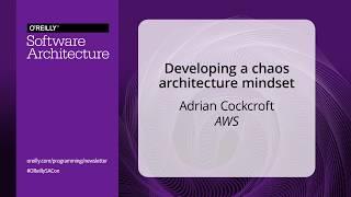 Developing a Chaos Architecture Mindset - Adrian Cockcroft (AWS)