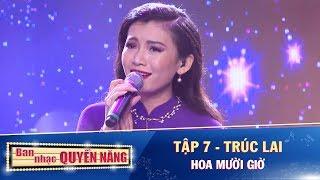 Hoa Mười Giờ - Trúc Lai   Tập 7   Ban Nhạc Quyền Năng Năm 2018