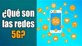 Todo lo que debes saber acerca de la tecnología 5G