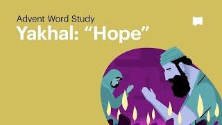"Word Study: Yakhal - ""Hope"""
