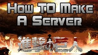 Attack on Titan: The Game - How to make a Server (Without Hamachi)