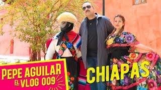 Pepe Aguilar - EL VLOG 009 - La magia de Chiapas