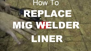 How To Change The Liner In A Mig Welder