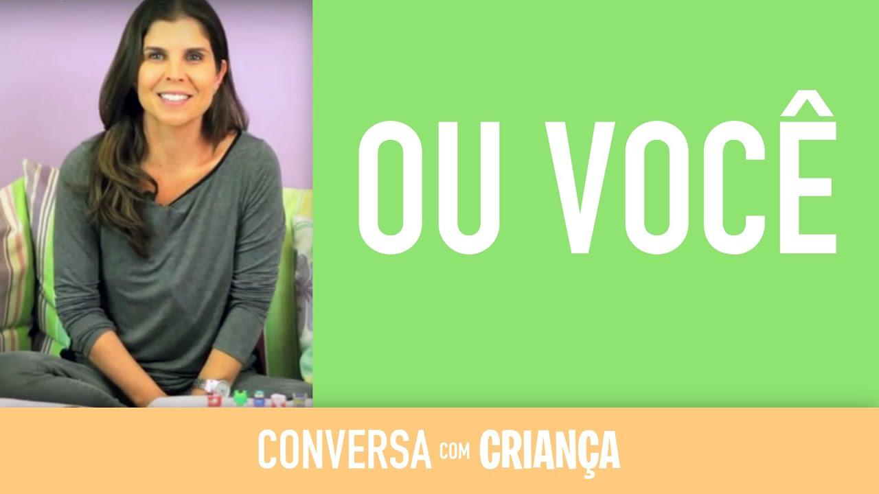 Ou Você | Conversa com Criança | Psicóloga Infantil Daniella Freixo de Faria