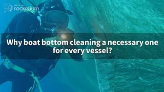 Why boat bottom cleaning a necessary one for every vessel?