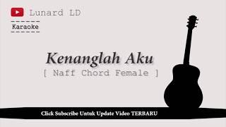 KARAOKE [ Naff   Kenanglah Aku Chord Female ] By Lunard