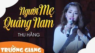 Người Mẹ Quảng Nam - Thu Hằng | Liveshow Trường Giang -  Đất Quảng Quê Tôi 2017
