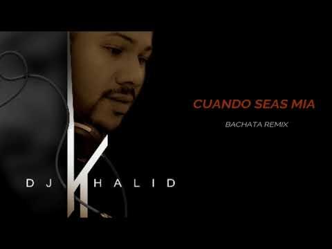 Cuando seas mia - (Bachata Remix By Dj Khalid)