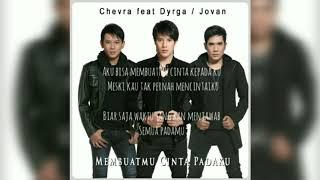Membuatmu Cinta Padaku~chevra Ft.dyrga & Jovan