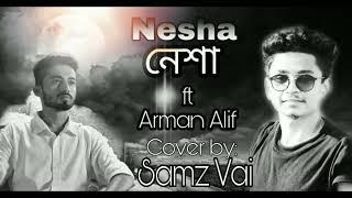 Neshaনেশা   Arman Alif  Cover By Samz Vai  New Bangla Official Song 2018