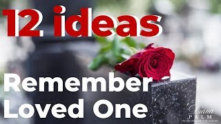 12 WAYS TO MEMORIALIZE A LOVED ONE WHO HAS PASSED