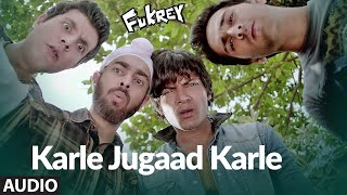 Karle Jugaad Karle Full Audio Song | Fukrey | Pulkit Samrat, Manjot Singh, Ali Fazal, Varun Sharma - Download this Video in MP3, M4A, WEBM, MP4, 3GP