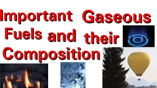 Important gaseous fuels and their composition (g.k for sarkari Naukri)