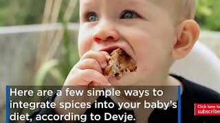 Simple ways to integrate spices into your baby's diet