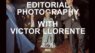 Editorial Photography With Victor Llorente: TURBO PODCAST EPISODE 3