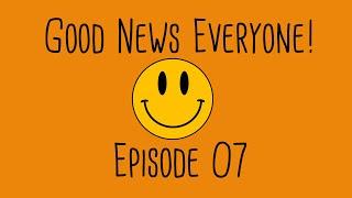 Good News Everyone! Episode 7