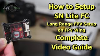 How to Setup SN lite Flight Controller Long Range FPV Setup Guide