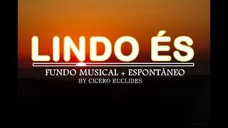LINDO ES – Fundo musical para pregacao e oracao com espontâneo || by Cicero Euclides
