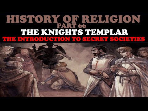 HISTORY OF RELIGION (Part 66): KNIGHT'S TEMPLAR - THE INTRODUCTION TO SECRET SOCIETIES
