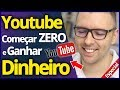Como Iniciar do Zero Youtube e Ganhar Dinheiro | Guia Completo e Definitivo